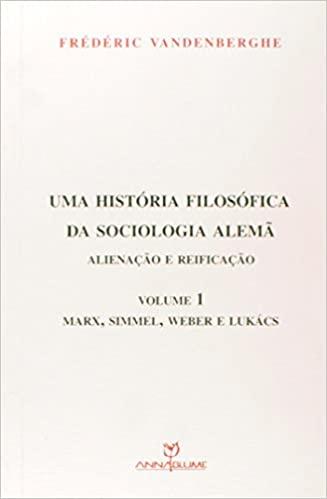 Uma história filosófica da sociologia alemã: alienação e reificação -1ª edição - 2012