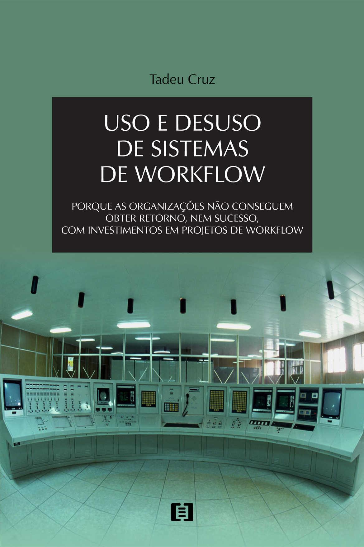 Uso e desuso de sistemas de Workflow: Porque as organizações não conseguem obter retorno com investimentos em projetos de Workflow