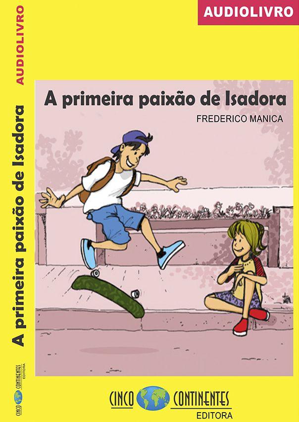A Primeira Paixão de Isadora - (PEÇA SEU EXEMPLAR em 5continentes@5continentes.com.br que enviaremos por e-mail.)