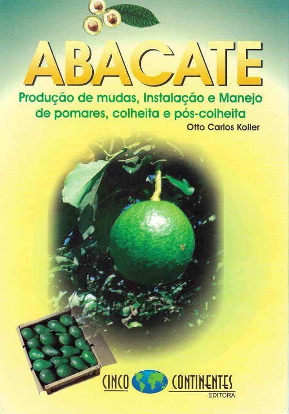 Abacate: Produção de Mudas, Instalação e Manejo de Pomares, Colheita e Pós-colheita