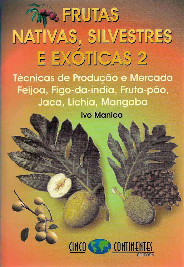 Frutas Nativas Silvestres e Exóticas 1: Técnicas de Produção e Mercado. Abiu, amora-preta, araçá, bacuri, biribá, carambola, cereja-do-rio-grande, jabuticaba