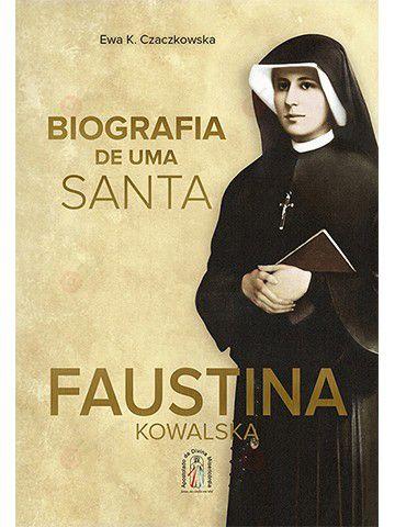 Biografia de uma Santa - Faustina Kowalska  - Ruah Artigos Católicos