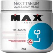 GLUTAMINA L-G 300g - MAX TITANIUM - Imunidade e Massa Muscular