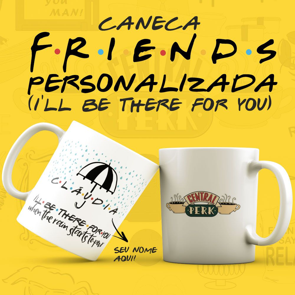 Caneca Série Friends Personalizada I'll Be There for You
