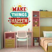 ADESIVO DE PAREDE - FRASE: MAKE THINGS HAPPEN