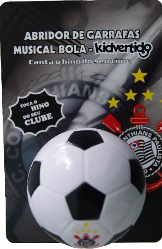 Abridor De Garrafas Musical - Formato Bola - Corinthians