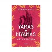 Yamas e Niyamas  A ética do Yoga - Deborah Adele