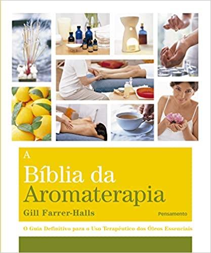 A Biblia da Aromaterapia - FARRER-HALLS, GILL