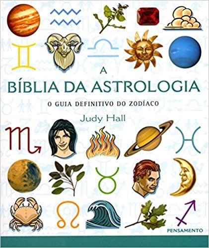 A Bíblia da Astrologia - HALL, JUDY