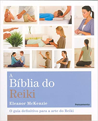 A Bíblia do Reiki: O Guia Definitivo para a Arte do Reiki - Eleanor Mackenzie