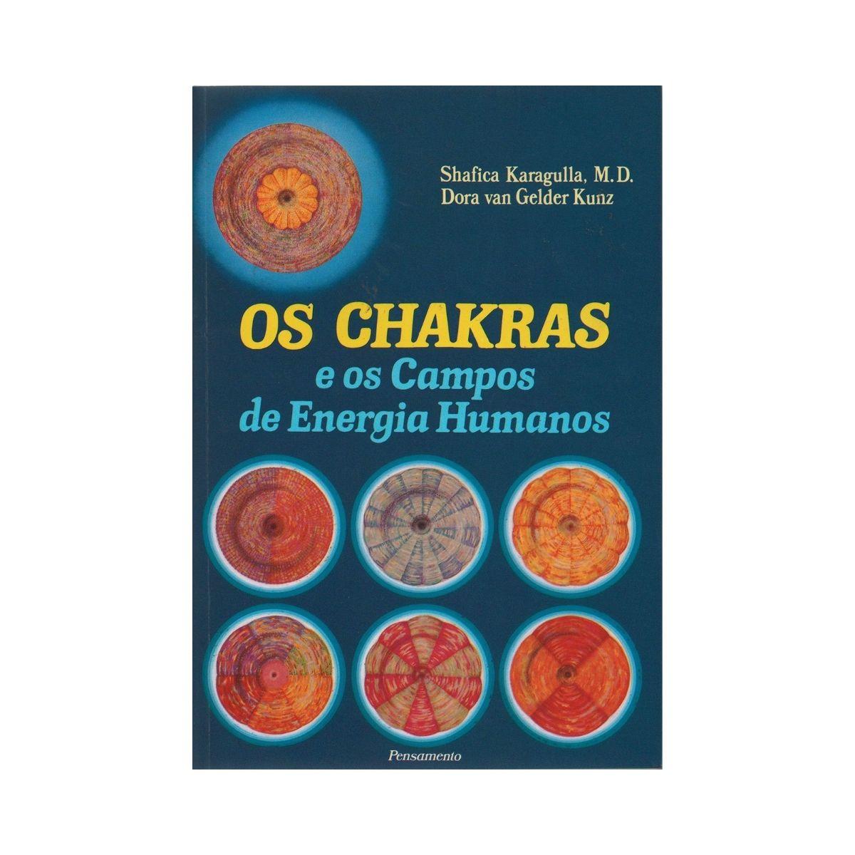 Chakras e Os Campos de Energia Humanos - KARAGULLA, M.D. SHAFICA; KUNZ, DORA VAN GELDER