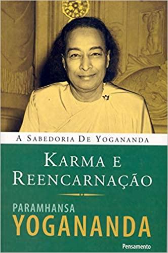 Karma e Reencarnação - YOGANANDA, PARAMHANSA