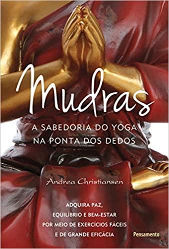 Livro Mudras: A Sabedoria Do Yoga Na Ponta Dos Dedos (Português)