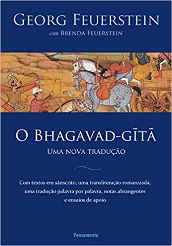 O Bhagavad Gita - Uma Nova Tradução - FEUERSTEIN, GEORG; FEUERSTEIN, BRENDA
