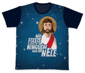 Camiseta REF.0337 - Não fixeis os olhos em ninguém mais que nEle