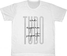 Camiseta REF.526-1 - Tudo Crê, Tudo Espera, Tudo Suporta