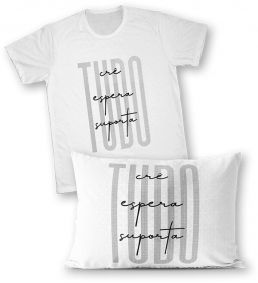 Kit - Camiseta + Fronha - Ref.526-1 - Tudo Crê, Tudo Espera, Tudo Suporta