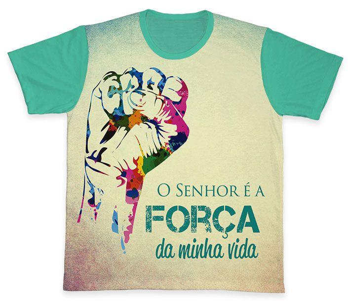 Camiseta REF.0208 - O Senhor é a força da minha vida  - Camisetas Sabatini