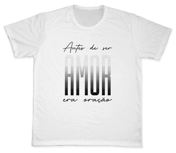 Camiseta Ref. 5606 - Antes de ser Amor era Oração