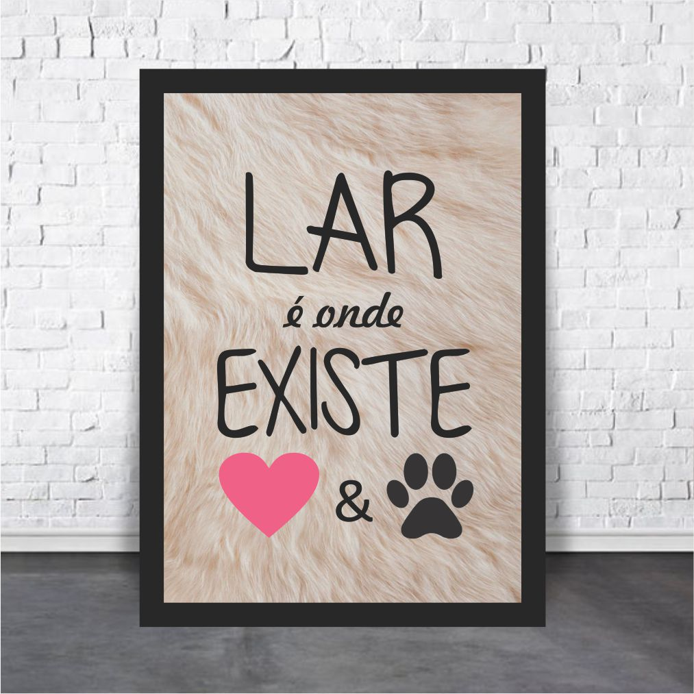 Lar é Onde Existe Amor E Animalzinho