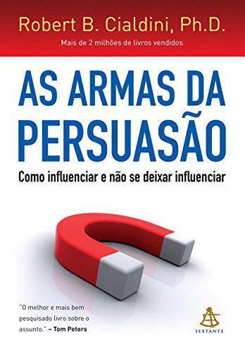 As Armas da Persuasão - Robert B. Cialdini, Ph. D