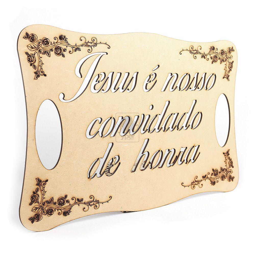 Placa para Casamento Frase Jesus nosso convidado de Honra