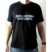 Camiseta Masculina  - Qual História Você Conta da sua História