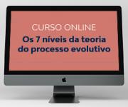 Curso Online - Os 7 Níveis da Teoria do Processo Evolutivo