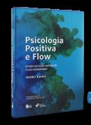 Flow e Psicologia Positiva - Estado de fluxo, motivação e alto desempenho