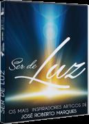 Ser de Luz - Os mais inspiradores artigos de José Roberto Marques