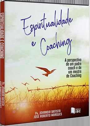 Espiritualidade e Coaching - As perspectivas de um padre coach e de um mestre de Coaching