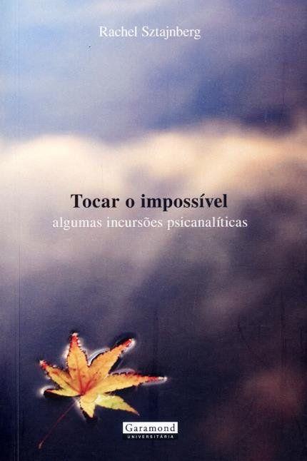 Tocar o Impossível - Algumas Incursões Psicanalíticas
