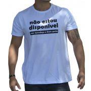 """Camiseta """"Não Estou Disponível Mas Agradeço O Bom Gosto"""""""
