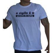 "Camiseta ""O Sigilo é a Garantia do Replay"""