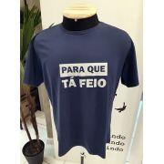 Camiseta Para que Tá Feio