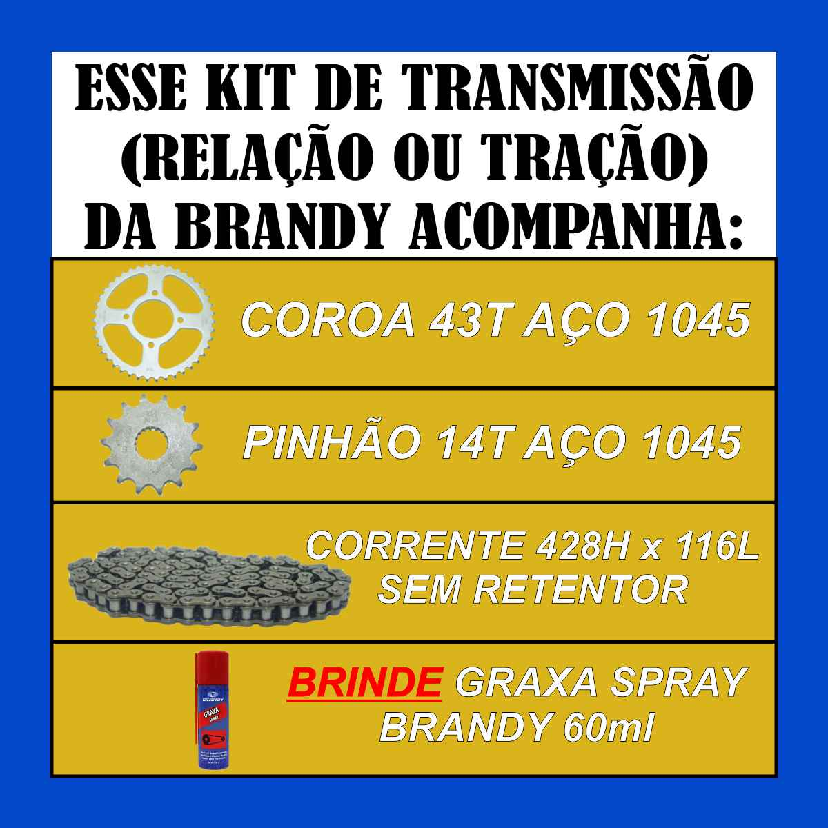KIT RELAÇÃO TRANSMISSÃO REFORÇADA MOTO SUZUKI EN 125 YES SE TRAÇÃO + GRAXA LUBRIFICANTE SPRAY 60ml