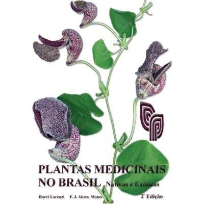 Plantas Medicinais no Brasil - Nativas e Exóticas - Harri Lorenzi