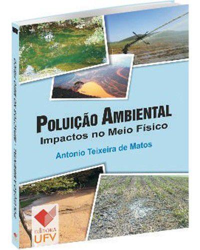 Poluição Ambiental - Impactos no Meio Físico - 1ª Edição