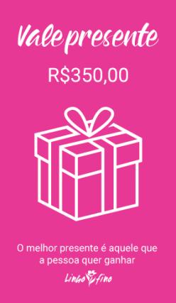 Vale Presente - R$350,00