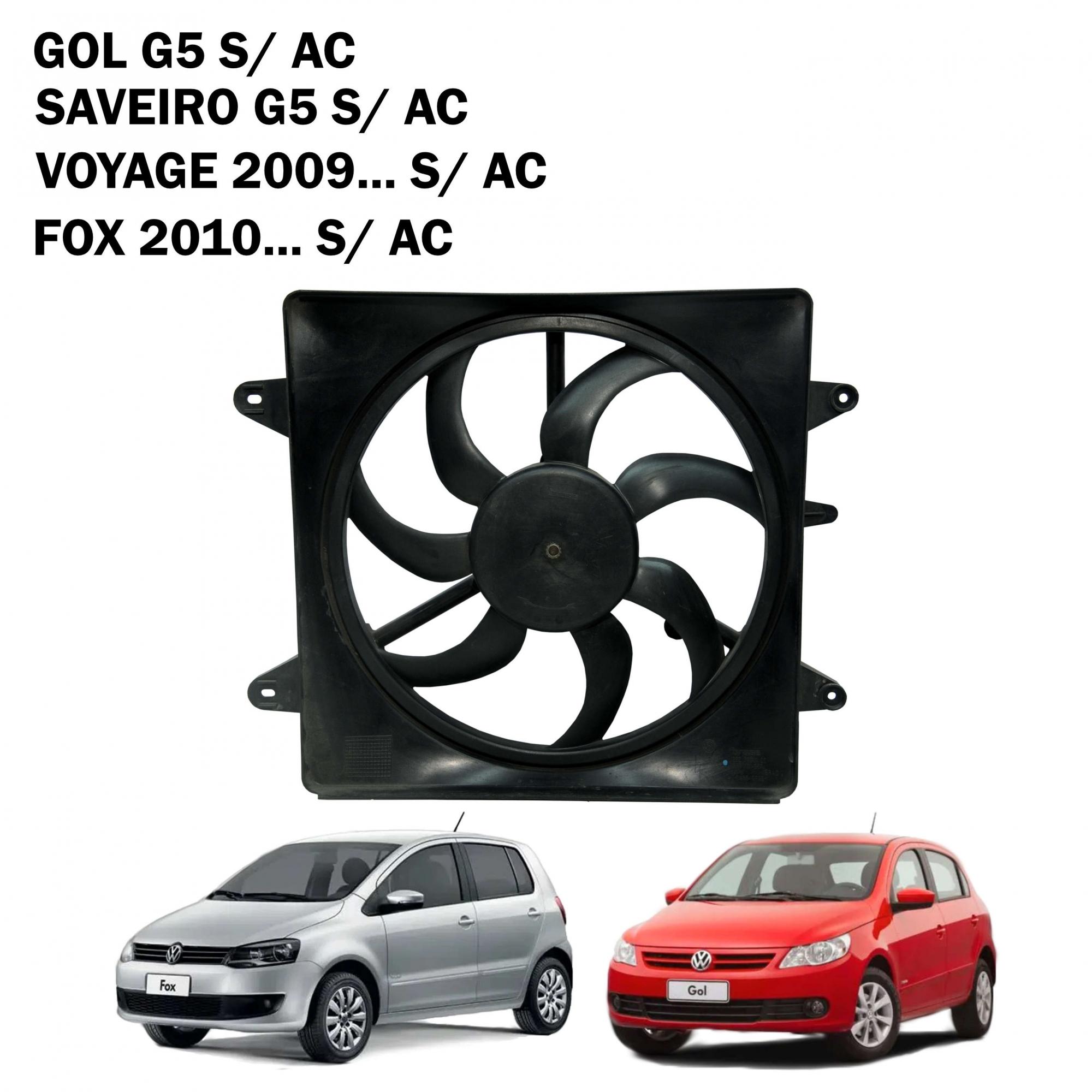 Eletroventilador Ventoinha Gol G5, Voyage, Saveiro G5, Fox 2010... S/ Ar Condicionado 5U0121205A