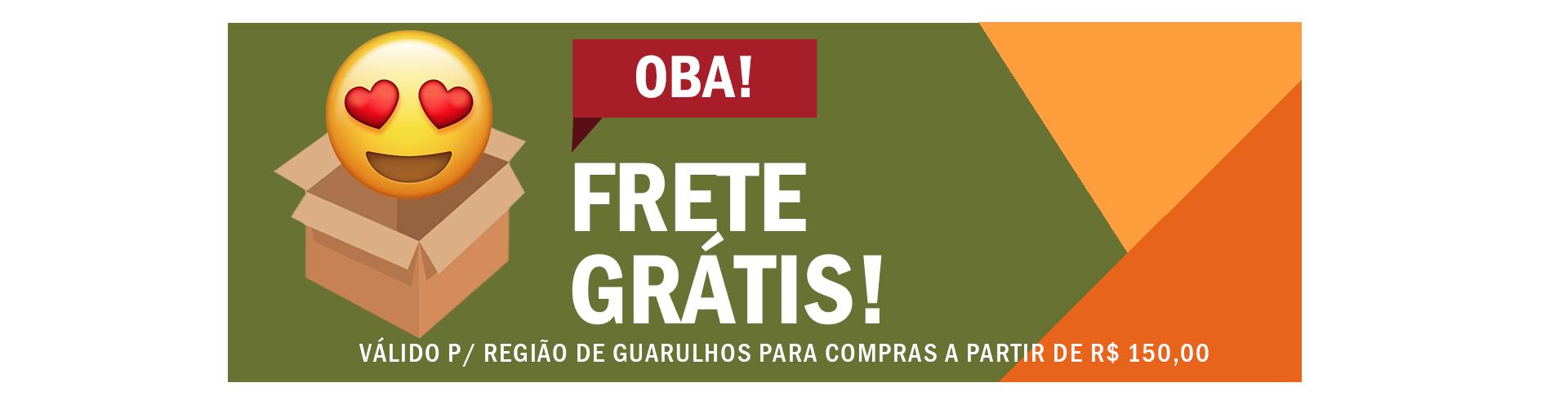 FRETE GRÁTIS PARA GUARULHOS PARA COMPRAS A PARTIR DE R$ 150,00