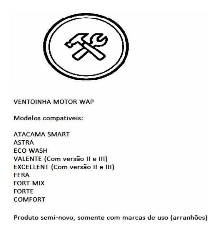 Ventoinha Helice Motor Wap Atacama Smart - Astra - Eco Wash - Valente - Excellent - Fera - Fort Mix - Forte - Comfort