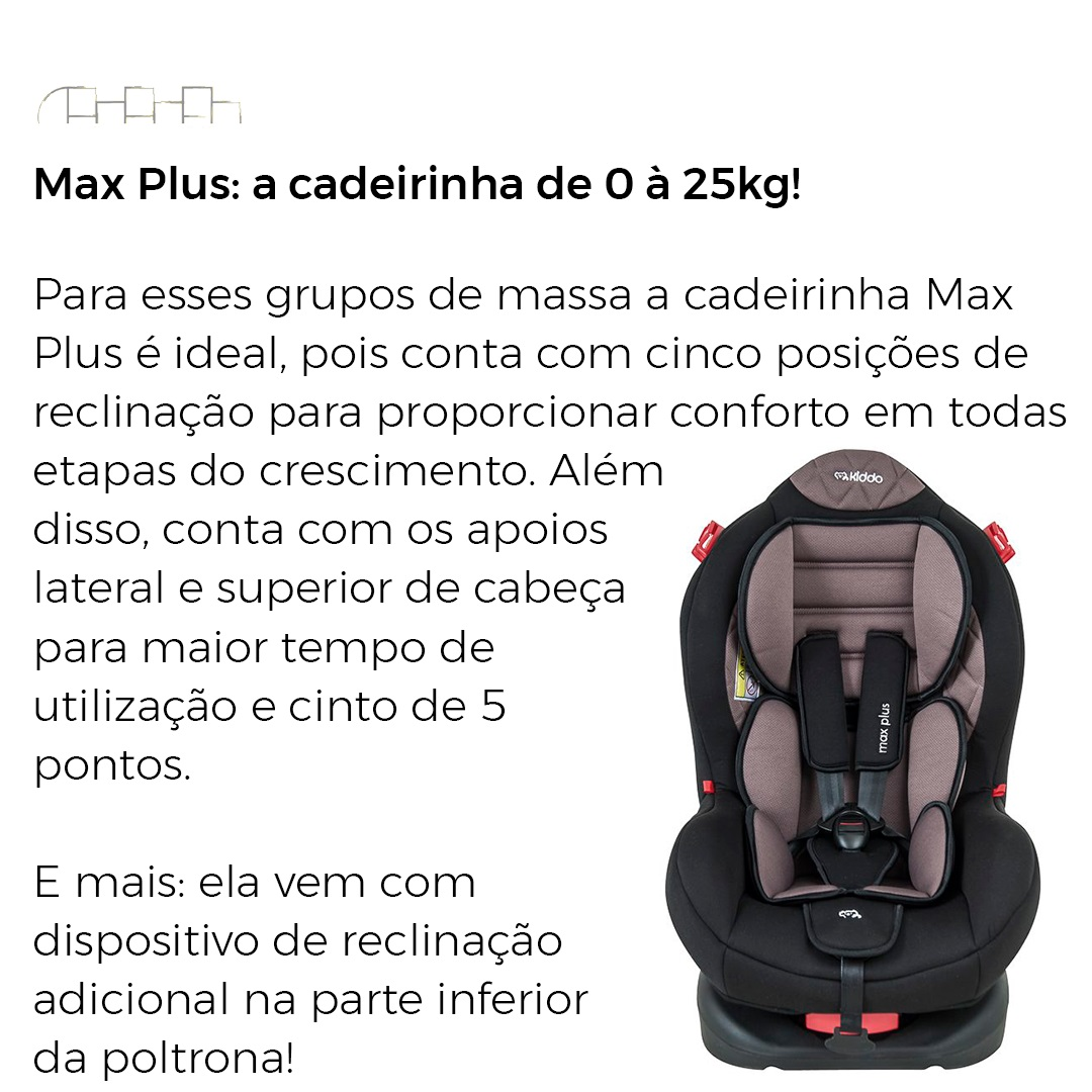 CADEIRINHA PARA AUTO MAX PLUS PRETO/MARROM 0 À 25 KG - KIDDO
