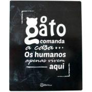 Placa Decorativa O Gato Comanda - CatMyPet