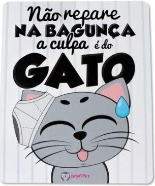Placa Decorativa Não Repare na Bagunça a Culpa é do Gato - CatMyPet