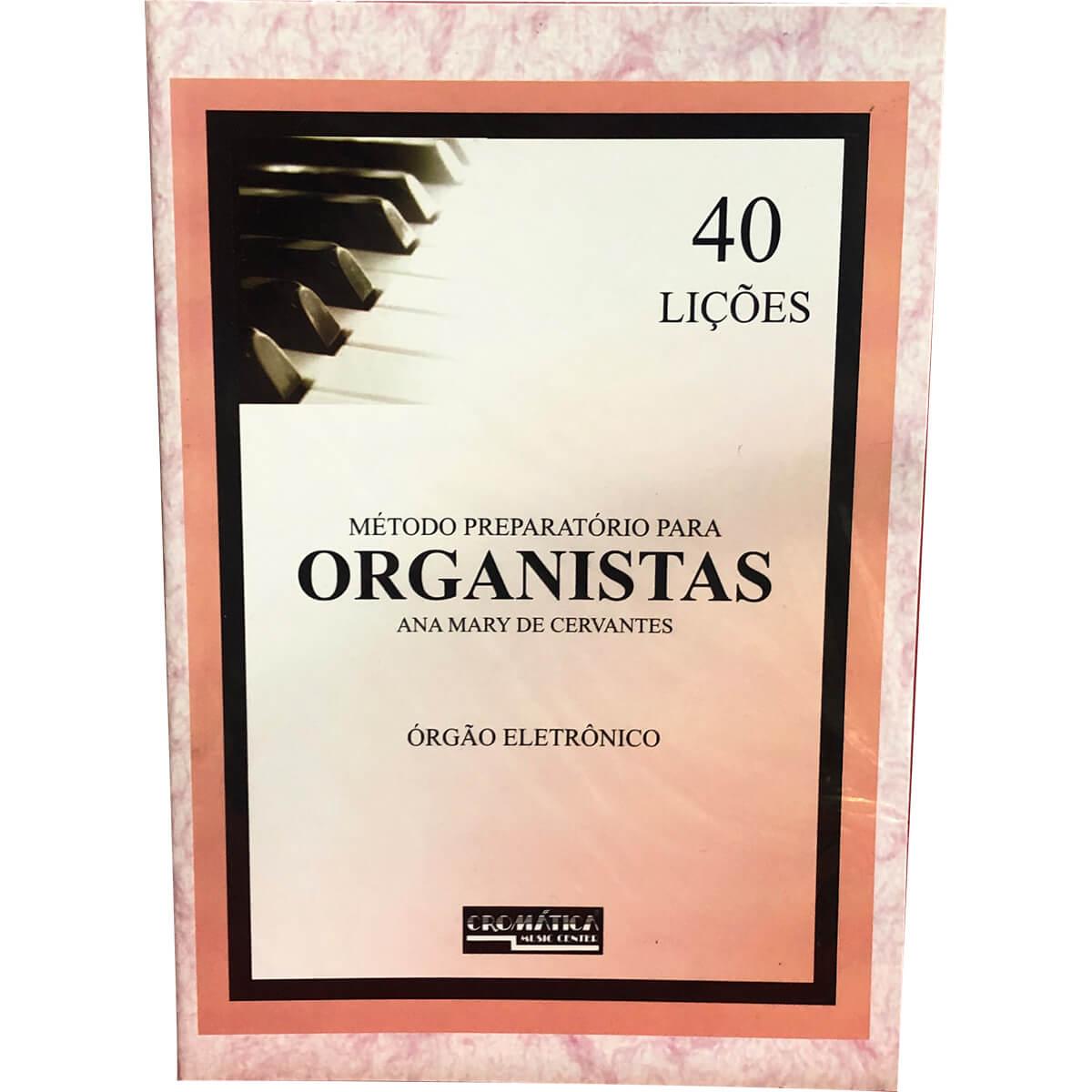 Método - Organistas - 40 Lições  - Órgão - Ana Mary De Cervantes