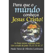 PARA QUE O MUNDO CONHEÇA JESUS CRISTO !