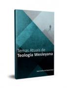 TERMOS ATUAIS DA TEOLOGIA WESLEYANA