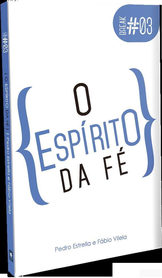BREAK 3 - O ESPÍRITO DA FÉ