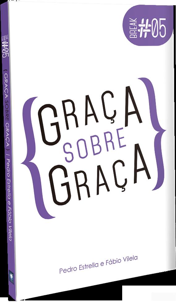 BREAK 5 - GRAÇA SOBRE GRAÇA